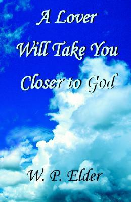 A Lover Will Take You Closer to God W. P. Elder