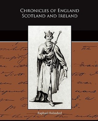 Chronicles of England Scotland and Ireland  by  Raphael Holinshed