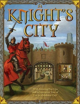 A Knights City: With Amazing Pop-Ups and an Interactive Tour of Life in a Medieval City! Philip Steele