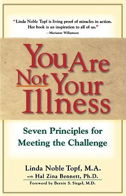 You Are Not Your Illness: Seven Principles for Meeting the Challenge  by  Linda Noble Topf
