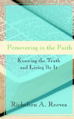 Persevering in the Faith  by  Richelieu Reeves