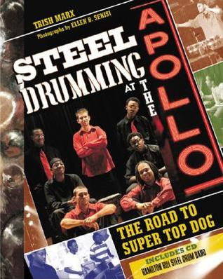 Steel Drumming at the Apollo: The Road to Super Top Dog [With CD]  by  Trish Marx