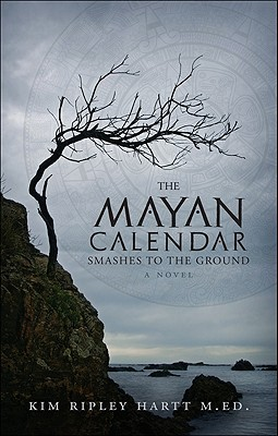 The Mayan Calendar Smashes to the Ground  by  Kim Ripley Hartt