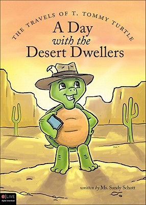 The Travels of T. Tommy Turtle: A Day with the Desert Dwellers  by  Sandy Schott