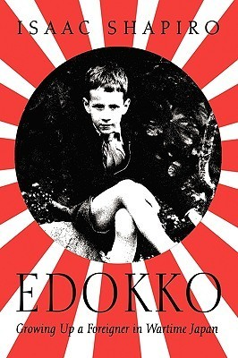 Edokko: Growing Up A Foreigner In Wartime Japan  by  Isaac Shapiro