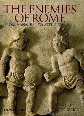 The Enemies of Rome: From Hannibal to Attila the Hun  by  Philip Matyszak