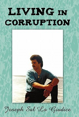 Living in Corruption  by  Joseph Sal Lo Giudice