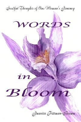 Words in Bloom: Soulful Thoughts of One Womans Journey  by  Juanita Pittman-Brown