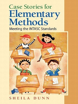 Case Stories for Elementary Methods: Meeting the INTASC Standards  by  Sheila Dunn