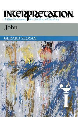 John: Interpretation: A Bible Commentary for Teaching and Preaching Gerard S. Sloyan