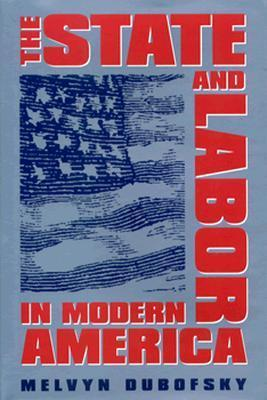 The State and Labor in Modern America  by  Melvyn Dubofsky