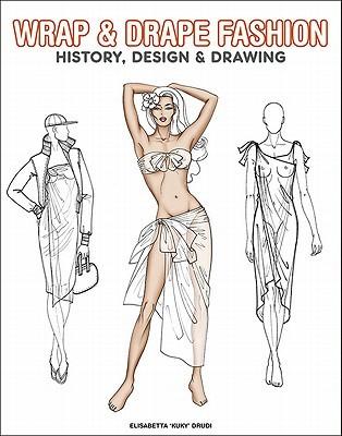 Wrap & Drape Fashion: History, Design & Drawing  by  Elisabetta Drudi