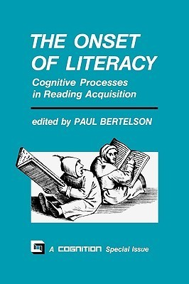 The Onset of Literacy: Cognitive Processes in Reading Acquisition  by  Paul Bertelson