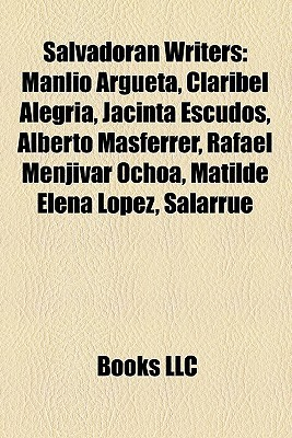 Salvadoran Writers: Manlio Argueta, Claribel Alegría, Jacinta Escudos, Alberto Masferrer, Rafael Menjívar Ochoa, Matilde Elena López, Salarrué  by  Books LLC