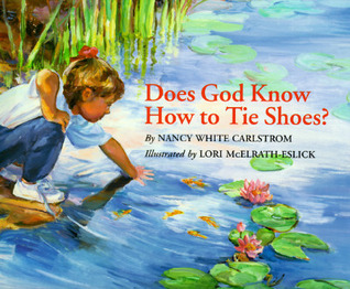Does God Know How to Tie Shoes? Nancy White Carlstrom