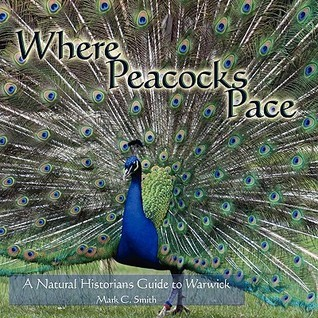 Where Peacocks Pace: A Natural Historians Guide to Warwick Mark C. Smith