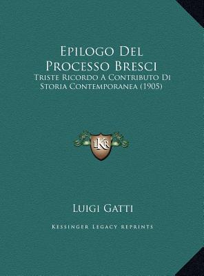 Epilogo Del Processo Bresci: Triste Ricordo A Contributo Di Storia Contemporanea (1905) Luigi Gatti