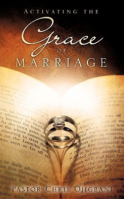 Activating the Grace of Marriage  by  Chris Ojigbani