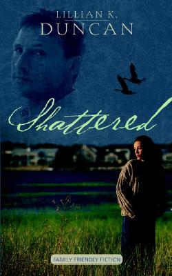 Shattered  by  Lillian K. Duncan