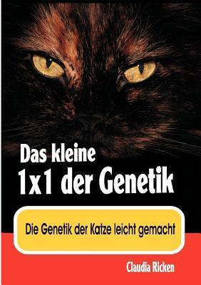 Das kleine 1x1 der Genetik: Die Genetik der Katze leicht gemacht Claudia Ricken