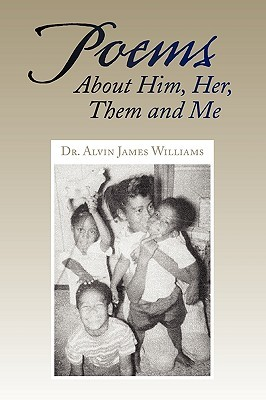 Poems about Him, Her, Them and Me  by  Alvin James Williams