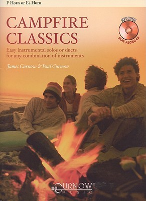 Campfire Classics: F/E-Flat Horn: Easy Instrumental Solos or Duets for Any Combination of Instruments [With CD (Audio)]  by  James Curnow