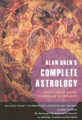 Alan Okens Complete Astrology: The Classic Guide to Modern Astrology Alan Oken