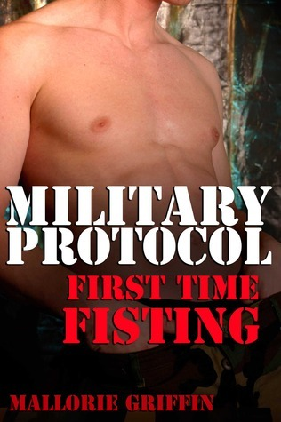 First Time Fisting (Military Protocol, #2)  by  Mallorie Griffin