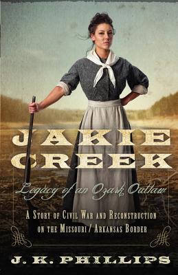 Jakie Creek: Legacy of an Ozark Outlaw J.K. Phillips