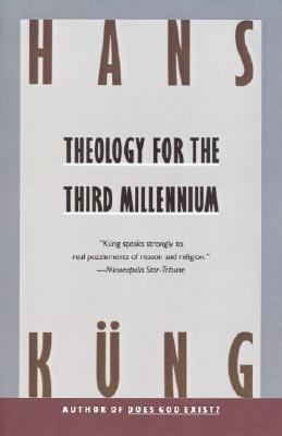 Theology for the Third Millennium: An Ecumenical View Hans Küng