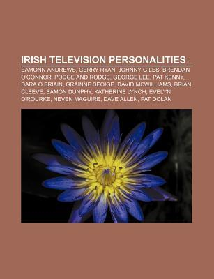 Irish Television Personalities: Eamonn Andrews, Gerry Ryan, Johnny Giles, Brendan OConnor, Podge and Rodge, George Lee, Pat Kenny Books LLC
