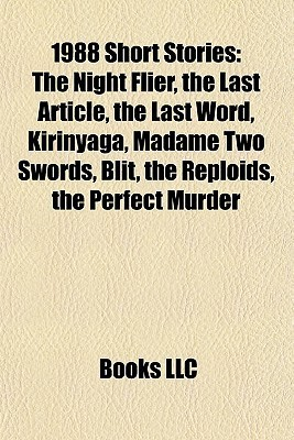 1988 Short Stories: The Night Flier, the Last Article, the Last Word, Kirinyaga, Madame Two Swords, Blit, the Reploids, the Perfect Murder Books LLC