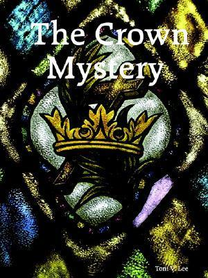The Crown Mystery  by  Toni V. Lee