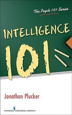 Intelligence 101 Jonathan A. Plucker