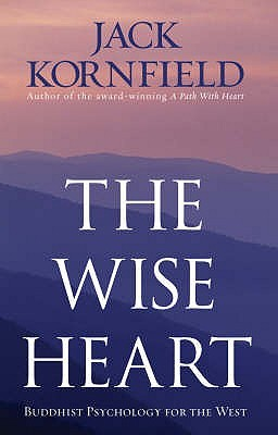 The Wise Heart: Buddhist Psychology for the West Jack Kornfield