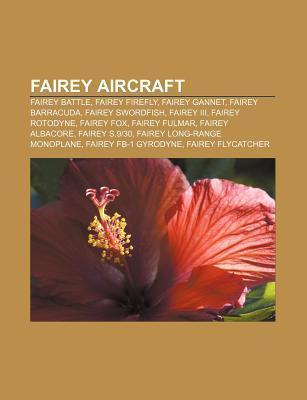 Fairey Aircraft: Fairey Battle, Fairey Firefly, Fairey Gannet, Fairey Barracuda, Fairey Swordfish, Fairey III, Fairey Rotodyne, Fairey  by  Source Wikipedia