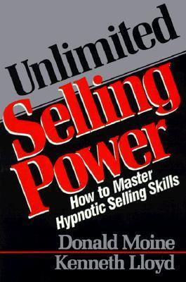 Unlimited Selling Power: How to Master Hypnotic Skills Donald Moine