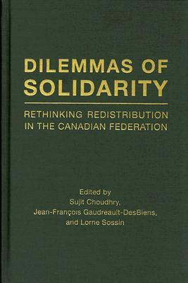 Dilemmas of Solidarity: Rethinking Distribution in the Canadian Federation  by  Sujit Choudhry