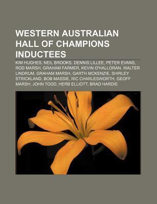 Western Australian Hall of Champions Inductees: Kim Hughes, Neil Brooks, Dennis Lillee, Peter Evans, Rod Marsh, Graham Farmer, Kevin OHalloran Books LLC