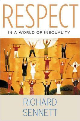 Respect in a World of Inequality: The Formation of Character in a World of Inequality Richard Sennett