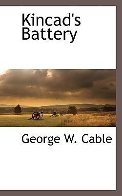 Kincads Battery  by  George W. Cable