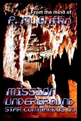 Mission Underground (Star Commandos, No. 3)  by  P.M. Griffin