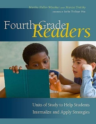 Fourth Grade Readers: Units of Study to Help Students Internalize and Apply Strategies Martha Heller-Winokur
