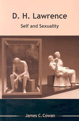 D H LAWRENCE: SELF AND SEXUALITY  by  James C. Cowan