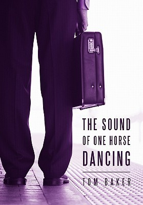 The Sound of One Horse Dancing  by  Tom    Baker