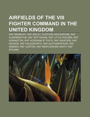 Airfields of the VIII Fighter Command in the United Kingdom: RAF Membury, RAF Ibsley, Duxford Aerodrome, RAF Aldermaston, RAF Wattisham  by  Source Wikipedia