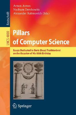 Pillars of Computer Science: Essays Dedicated to Boris (Boaz) Trakhtenbrot on the Occasion of His 85th Birthday Arnon Avron