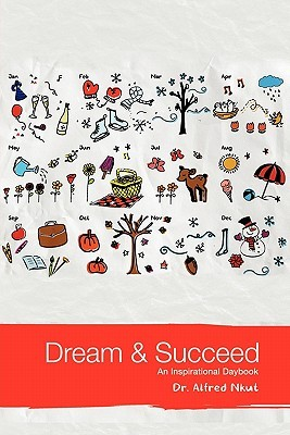 Dream and Succeed: An Inspirational Daybook Alfred Nkut