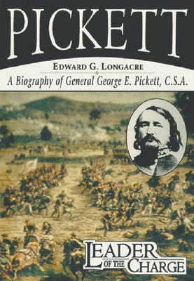 Leader of the Charge: A Biography of General George E. Pickett, C.S.A. Edward G. Longacre