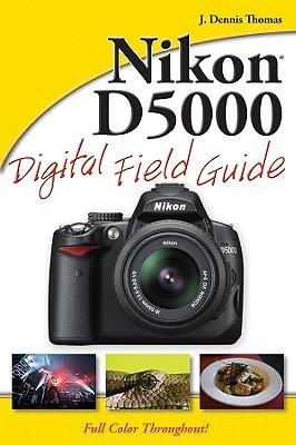 Nikon D5000 Digital Field Guide  by  J. Dennis Thomas